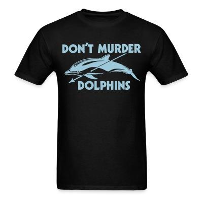 Don\'t murder dolphins