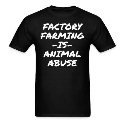 T-shirt Factory farming IS animal abuse