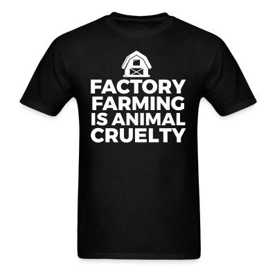 T-shirt Factory farming is animal cruelty