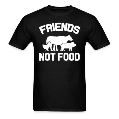 T-shirt Friends not food
