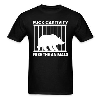 T-shirt Fuck captivity! Free the animals