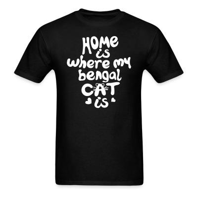 T-shirt Home is where my bengal cat is
