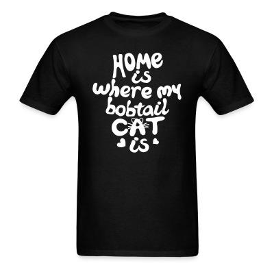 T-shirt Home is where my bobtail cat is