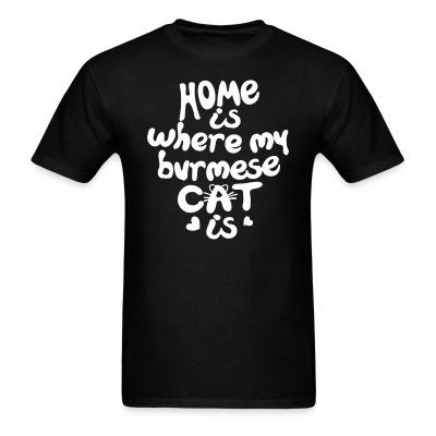 T-shirt Home is where my burmese cat is