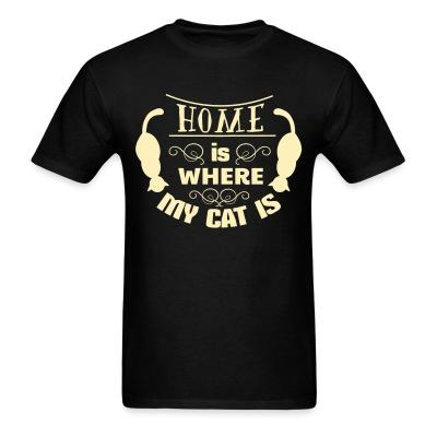 T-shirt Home is where my cat is