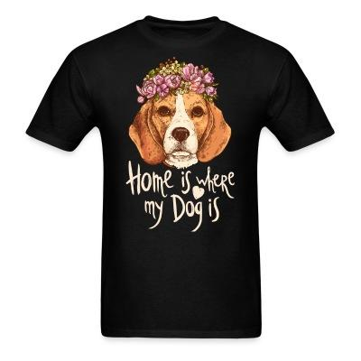 T-shirt Home is where my dog is