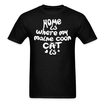 T-shirt Home is where my maine coon cat is