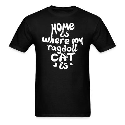 T-shirt Home is where my ragdoll cat is