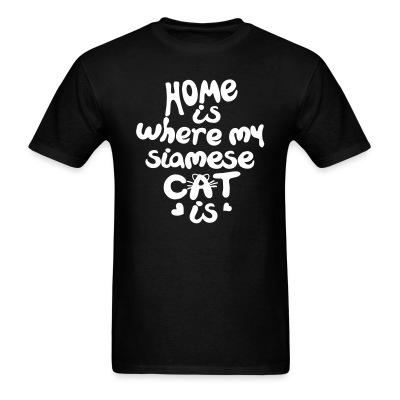 T-shirt Home is where my siamese cat is