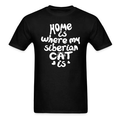 T-shirt Home is where my siberian cat is