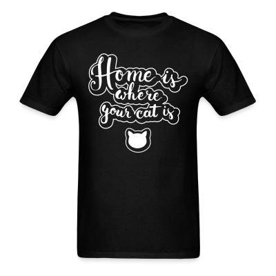 T-shirt home is where your cat is