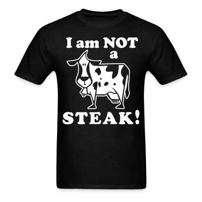 T-shirt I am not a steak!