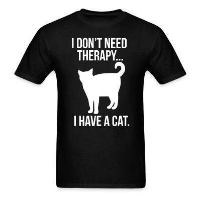 T-shirt I don't need therapy...