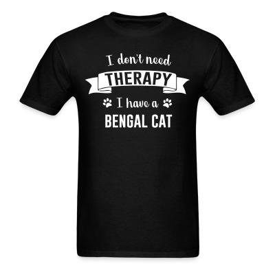 T-shirt I don't need therapy I have a bengal cat