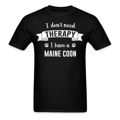 T-shirt I don't need therapy I have a maine coon