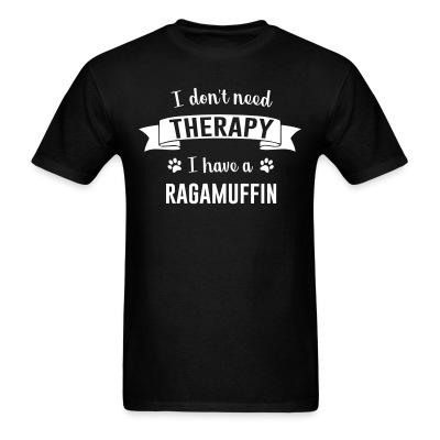 T-shirt I don't need therapy I have a ragamuffin