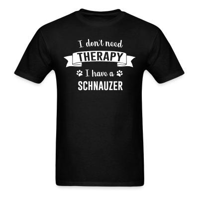 I don't need Therapy I have a Schnauzer
