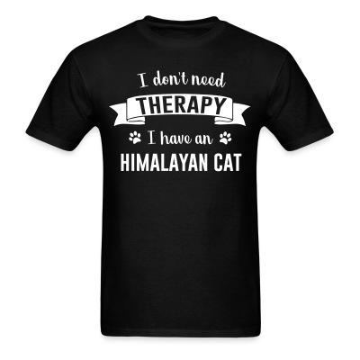 T-shirt I don't need therapy I have an himalayan cat