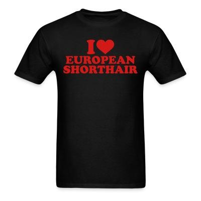 T-shirt I love european shorthair