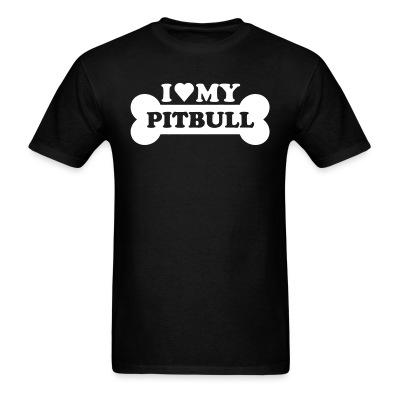 T-shirt I love my pitbull