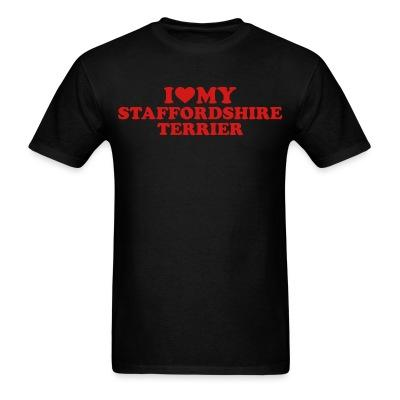 T-shirt I love my staffordshire terrier