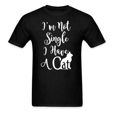 T-shirt I'm not single i have a cat