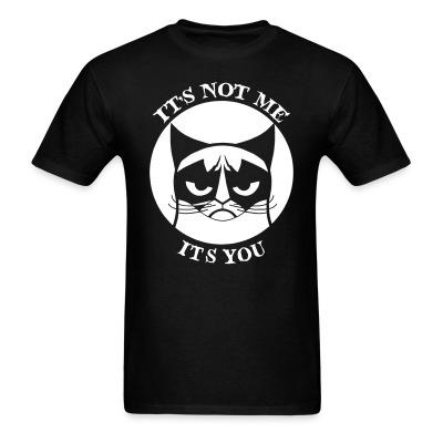T-shirt It,s not me it's you