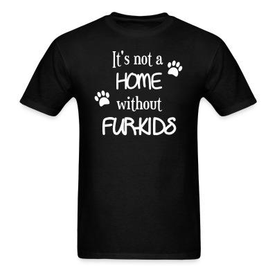 T-shirt it's not a home without furkids