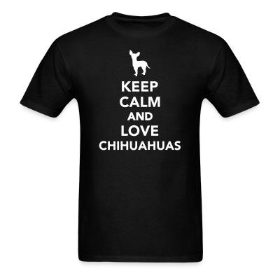 KEEP CALM AND LOVE Chihuahua