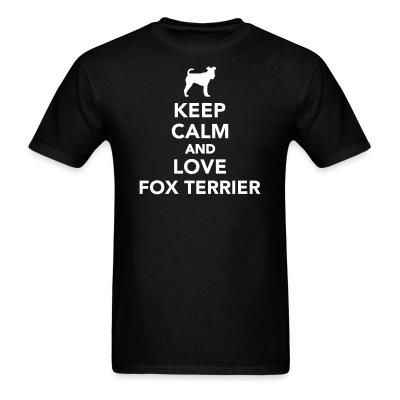 Keep calm and love fox terrier