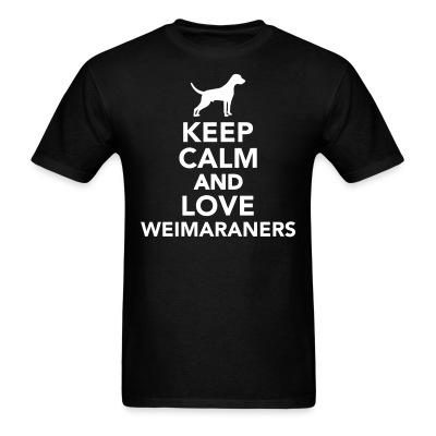 Keep calm and love Weimaraner