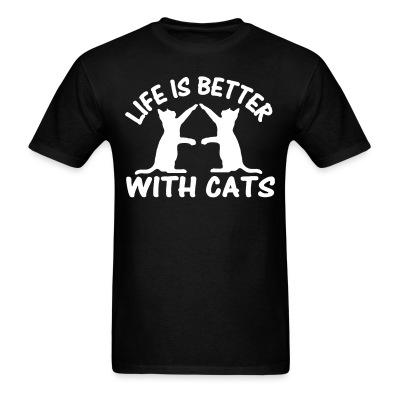 T-shirt Life is better with cats