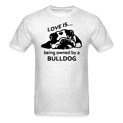 T-shirt love is ... being owned by a bulldog