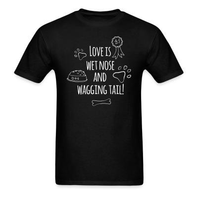 T-shirt love is wet nose and wagging tail