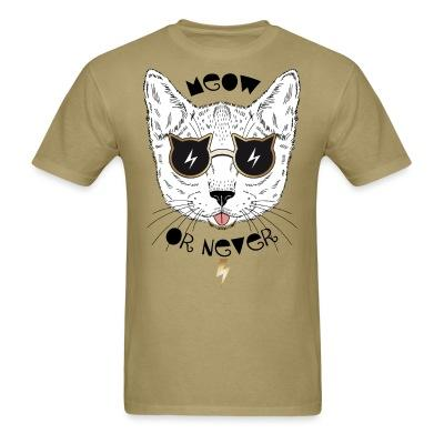 T-shirt Meow or never