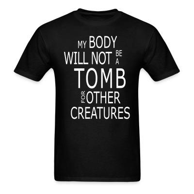 My body will not be a tomb for ohter creatures