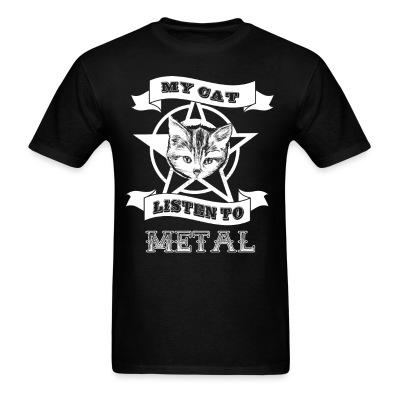T-shirt My cat lisent to metal