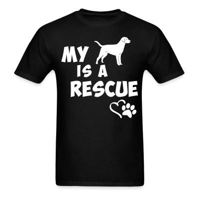 T-shirt My dog is a rescue