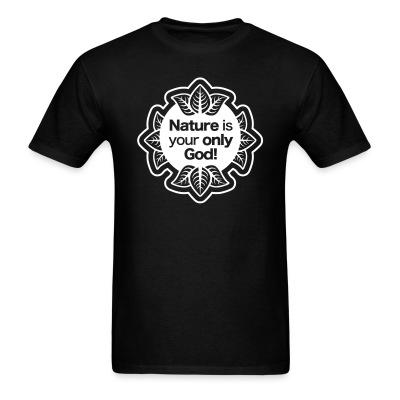 T-shirt Nature is your only god!
