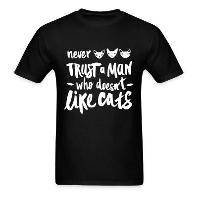 T-shirt nerver trust a man who doesn't like cats