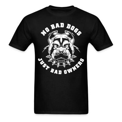 T-shirt No bad dogs just bad owners