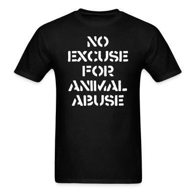 T-shirt No excuse for animal abuse