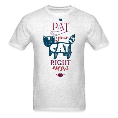 T-shirt Pat your cat right now