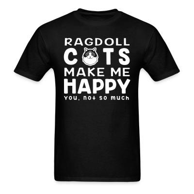 T-shirt Ragdoll cats make me happy. You, not so much.