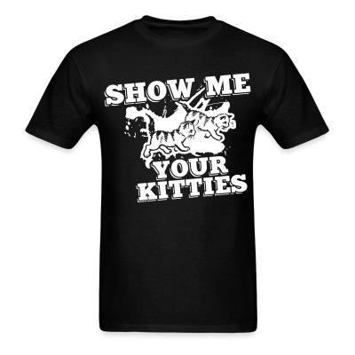 T-shirt Show me your kitties