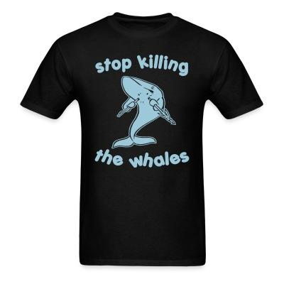 T-shirt Stop killing the whales