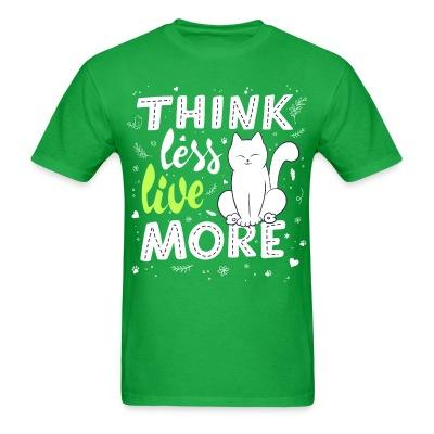 T-shirt Think less live more