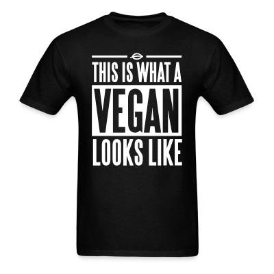 T-shirt This is what a vegan looks like