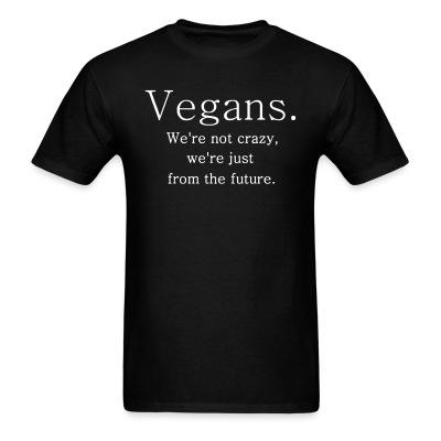 Vegans we're not crazy, we're just from the future