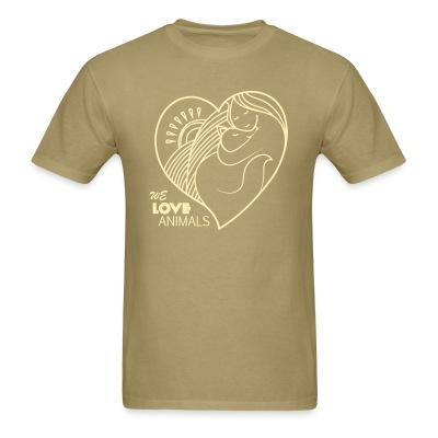 T-shirt we love animals